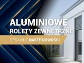 Aluminiowe rolety zewnętrzne - nowość w ofercie Aliplast zdj. 2